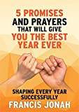 #3: 5 Bible Promises, Prayers and Decrees That Will Give You The Best Year Ever: A book for Shaping Every Year Successfully plus devotional (Book Of Promises 1)