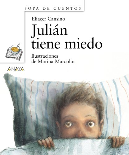 Julián tiene miedo (Primeros Lectores (1-5 Años) - Sopa De Cuentos) por Eliacer Cansino
