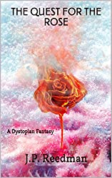 THE QUEST FOR THE ROSE: A Dystopian Fantasy