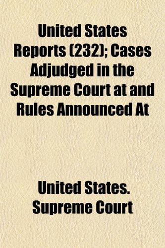 United States Reports (232); Cases Adjudged in the Supreme Court at and Rules Announced at