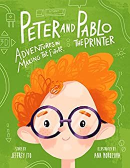 Peter And Pablo The Printer: Adventures In Making The Future (3D Printing Children's Books) (English Edition) di [Ito, Jeffrey]