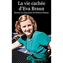 La vie cachée d'Eva Braun: Drame en cinq actes (French Edition)