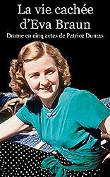 La vie cachée d'Eva Braun: Drame en cinq actes