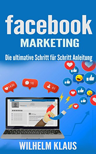 Facebook Marketing: Die ultimative Schritt für Schritt Anleitung