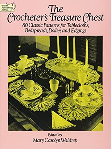 The Crocheter's Treasure Chest: 80 Classic Patterns for Tablecloths, Bedspreads, Doilies and Edgings (Dover Knitting, Crochet, Tatting,