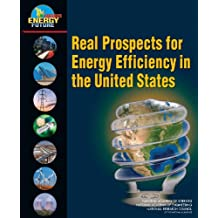 Real Prospects for Energy Efficiency in the United States: America's Energy Future Panel on Energy Efficiency Technologies