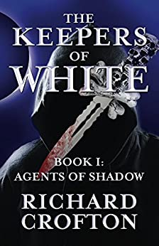 Agents of Shadow (The Keepers of White Book 1) by [Crofton, Richard]