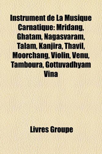 Instrument de La Musique Carnatique: Mridang, Ghatam, Ngasvaram, Tlam, Kanjira, Thavil, Moorchang, Violin, Venu, Tamboura, Gottuvadhyam Vn