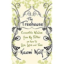 The Treehouse: Eccentric Wisdom on How to Live, Love and See by Naomi Wolf (2007-02-01)