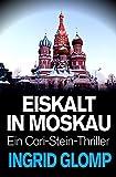 Eiskalt in Moskau (Cori-Stein-Thriller 3)
