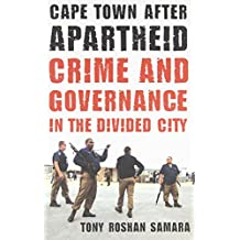 [( Cape Town After Apartheid: Crime and Governance in the Divided City )] [by: Tony Roshan Samara] [Jul-2011]