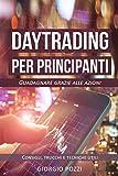 Scarica Libro Day trading per principianti Guadagnare grazie alle azioni Consigli trucchi e tecniche utili (PDF,EPUB,MOBI) Online Italiano Gratis