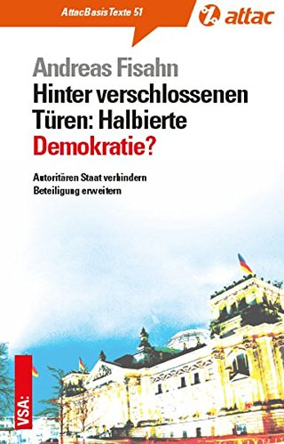 Hinter verschlossenen Türen: Halbierte Demokratie: Autoritären Staat verhindern   Beteiligung erweitern (AttacBasis Texte) - Hinter Verschlossenen Türen