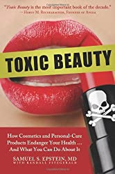Toxic Beauty: How Cosmetics and Personal-Care Products Endanger Your Health... and What You Can Do About It by Samuel S. Epstein (2009-03-17)