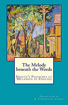 The Melody beneath the Words: Proust's Pastiches et Mélanges in English  (European Cultural History Series Book 3) eBook: Proust, Marcel, Lowen, R  A: Amazon.co.uk: Kindle Store