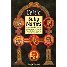 Celtic Baby Names: Traditional Names from Ireland, Scotland, Wales, Brittany, Cornwall and the Isle of Man (English Edition)