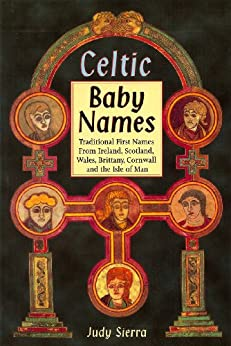 Celtic Baby Names: Traditional Names from Ireland, Scotland, Wales, Brittany, Cornwall and the Isle of Man by [Sierra, Judy]