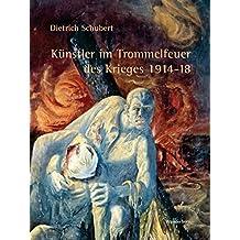 Künstler im Trommelfeuer des Krieges 1914-18 by Dietrich Schubert (2013-06-18)