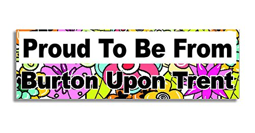 proud-to-be-from-burton-upon-trent-car-sticker-sign-auto-adesivi-decal-bumper-sign-5-colours-flowers