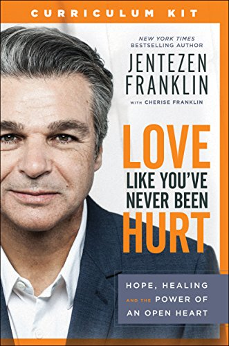Love Like You've Never Been Hurt Curriculum Kit: Hope, Healing and the Power of an Open Heart