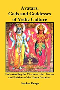 Avatars, Gods and Goddesses of Vedic Culture: Understanding the Characteristics, Powers, Positions, and Legends of the Hindu Divinities (English Edition) von [Knapp, Stephen]