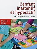 L'enfant inattentif et hyperactif, le comprendre et l'aider. François Bange