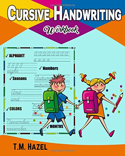 Cursive Handwriting Workbook!: Beginner Cursive Writing for KIDS, Alphabet A-Z, Numbers 0-20, Words, Sentences, Colors, Seasons, Months, Cursive Writing,Lots Lots of FUN Activities! por T.M. Hazel