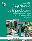 Organización de la producción: Distribuciones en planta y mejora de los métodos y los tiempos. Teoría y práctica (Economía Y Empresa)