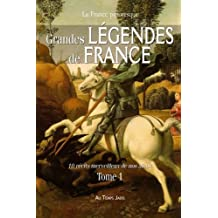 Grandes légendes de France : 10 récits merveilleux de nos aïeux. Tome 1