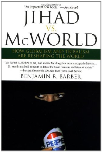 Jihad vs. McWorld: Terrorism's Challenge to Democracy: How Globalism and Tribalism Are RE Shaping the World