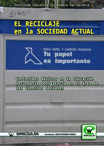 El reciclaje en la sociedad actual: Contenidos basicos en la educacion secundaria obligatoria en el area de las ciencias sociales