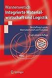 Integrierte Materialwirtschaft und Logistik: Beschaffung, Logistik, Materialwirtschaft und Produktion. Neu: mit Wiederholungsfragen und Lösungen