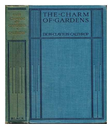 The charm of gardens / by Dion Clayton Calthrop. With sixteen full-page illustrations in colour