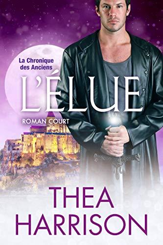 L'Élue: Roman court (La Chronique des Anciens t. 21) par Thea Harrison