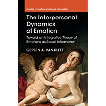 The Interpersonal Dynamics of Emotion: Toward an Integrative Theory of Emotions as Social Information