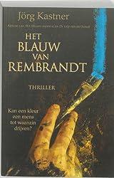 Het blauw van Rembrandt: roman naar de aantekeningen van de schilder en tuchthuisopzichter Cornelis Bartholomeusz. Suythof, opgeschreven in Amsterdam, ... en te batavia in de jaren 1670-1673