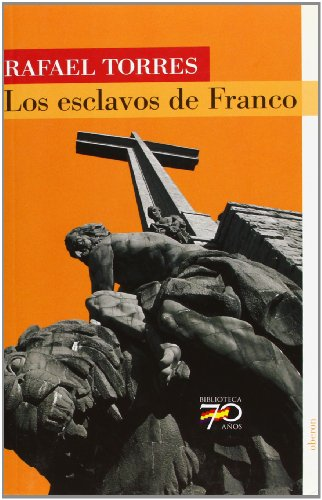 Los esclavos de Franco (70 Años) por Rafael Torres Mulas
