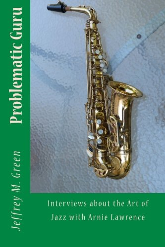 problematic-guru-interviews-about-the-art-of-jazz-with-arnie-lawrence