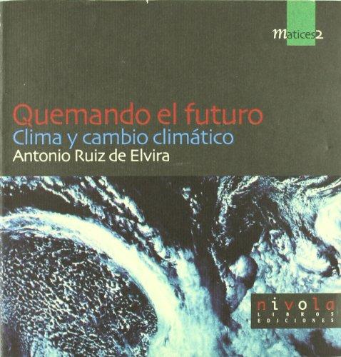 Descargar Libro Quemando el futuro. Clima y cambio climático. (Matices) de Antonio Ruiz de Elvira Prieto