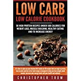 Low Carb: Low Calorie Cookbook: 50 High Protein Recipes Under 500 Calories for Weight Loss, Muscle Building, Healthy Eating and to Increase Energy (Meal ... Protein Cookbook Book 1) (English Edition)
