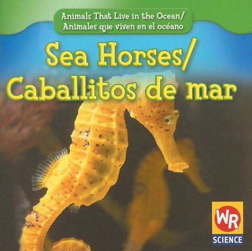 Sea Horses/Caballitos de Mar (Animals That Live in the Ocean/Animales Que Viven En El Oceano) por Valerie J. Weber