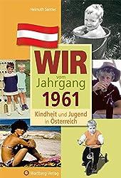 Wir vom Jahrgang 1961 - Kindheit und Jugend in Österreich (Jahrgangsbände Österreich)