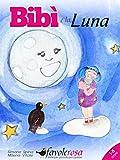 Bibì e la Luna - favola illustrata : Fiaba illustrata in rima per bambini (Bibì e il Merlo Mario Vol. 3)