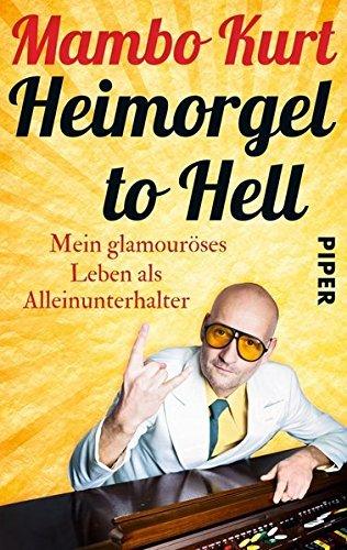 Heimorgel to Hell: Mein glamour??ses Leben als Alleinunterhalter by Mambo Kurt (2014-10-06)