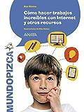 Cómo hacer trabajos increíbles con Internet y otros recursos (Literatura Infantil (6-11 Años) - Pizca De Sal)