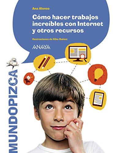 Cómo hacer trabajos increíbles con Internet y otros recursos par Ana Isabel Conejo Alonso