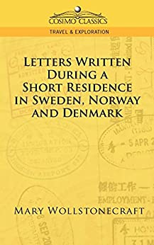 Letters Written During a Short Residence in Sweden, Norway, and Denmark (Cosimo Classics. Travel & Exploration) by [Wollstonecraft, Mary]