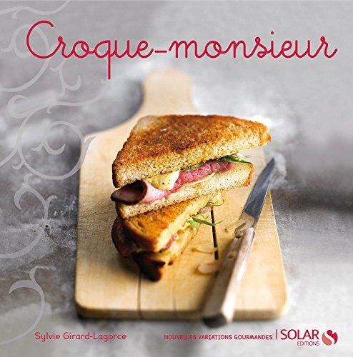Croque-monsieur - nouvelles variations gourmandes par Sylvie GIRARD-LAGORCE