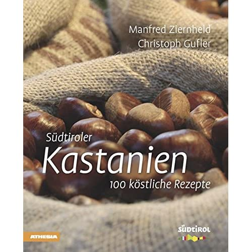 Südtiroler Kastanien: 100 köstliche Rezepte