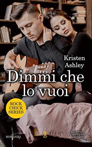 Dimmi che lo vuoi (Rock Chick Series Vol. 4) di [Ashley, Kristen]